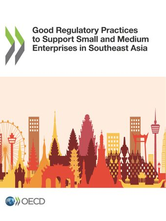 : Good Regulatory Practices to Support Small and Medium Enterprises in Southeast Asia: