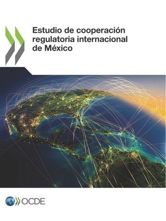 : Estudio de cooperación regulatoria internacional de México:
