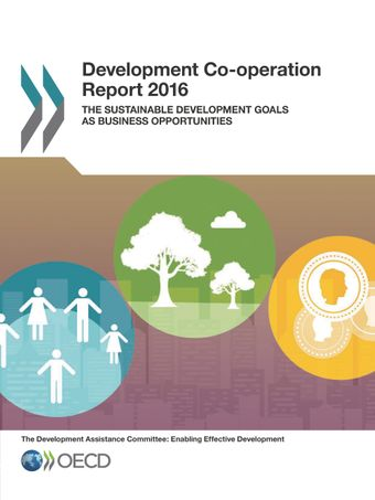 Development Co-operation Report: Development Co-operation Report 2016: The Sustainable Development Goals as Business Opportunities