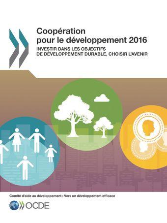 Coopération pour le Développement : Rapport: Coopération pour le développement 2016: Investir dans les Objectifs de développement durable, choisir l'avenir