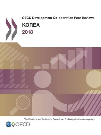 OECD Development Co-operation Peer Reviews: OECD Development Co-operation Peer Reviews: Korea 2018: