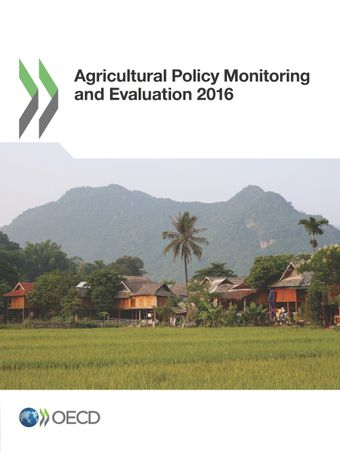 Agricultural Policy Monitoring and Evaluation: Agricultural Policy Monitoring and Evaluation 2016: