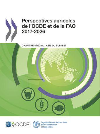 Perspectives agricoles de l'OCDE et de la FAO: Perspectives agricoles de l'OCDE et de la FAO 2017-2026: