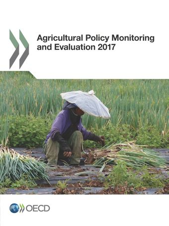 Agricultural Policy Monitoring and Evaluation: Agricultural Policy Monitoring and Evaluation 2017: