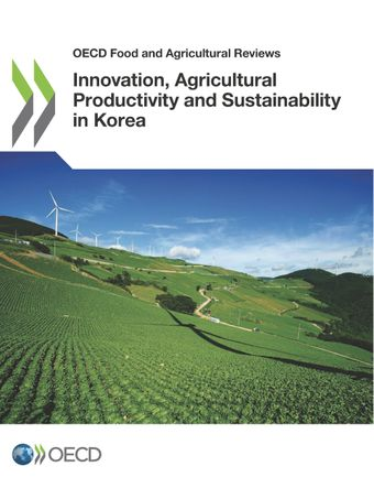 OECD Food and Agricultural Reviews: Innovation, Agricultural Productivity and Sustainability in Korea: