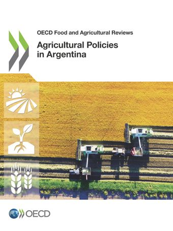 OECD Food and Agricultural Reviews: Agricultural Policies in Argentina:
