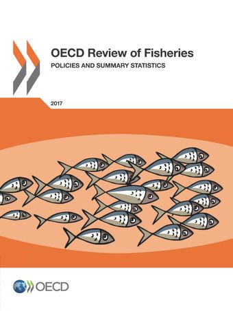OECD Review of Fisheries: Policies and Summary Statistics: OECD Review of Fisheries: Policies and Summary Statistics 2017:
