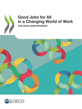 : Good Jobs for All in a Changing World of Work: The OECD Jobs Strategy