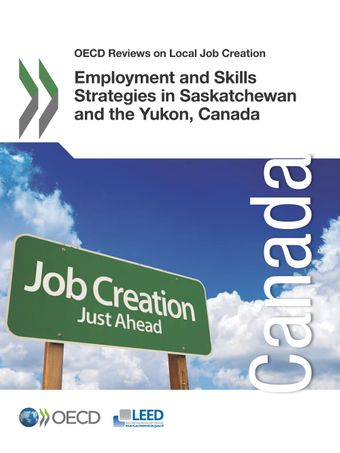OECD Reviews on Local Job Creation: Employment and Skills Strategies in Saskatchewan and the Yukon, Canada: