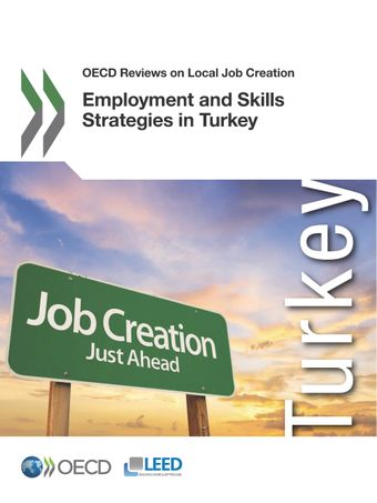 OECD Reviews on Local Job Creation: Employment and Skills Strategies in Turkey: