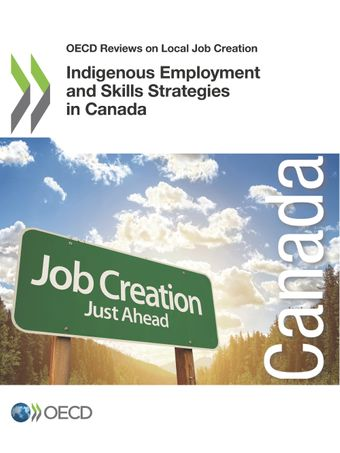 OECD Reviews on Local Job Creation: Indigenous Employment and Skills Strategies in Canada:
