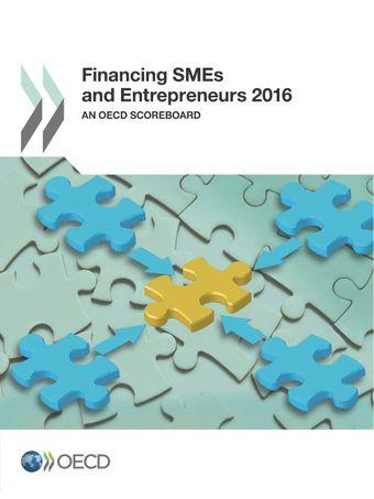 Financing SMEs and Entrepreneurs: Financing SMEs and Entrepreneurs 2016: An OECD Scoreboard