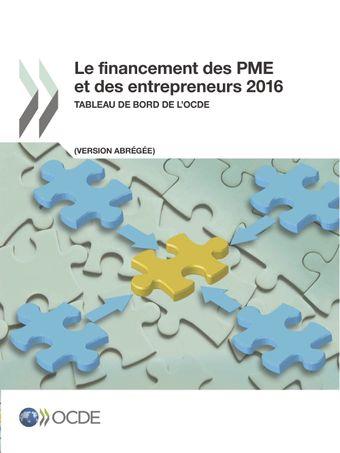 Le financement des PME et des entrepreneurs: Le financement des PME et des entrepreneurs 2016 (Version abrégée): Tableau de bord de l'OCDE