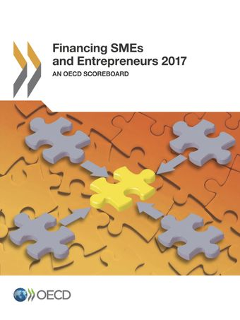 Financing SMEs and Entrepreneurs: Financing SMEs and Entrepreneurs 2017: An OECD Scoreboard