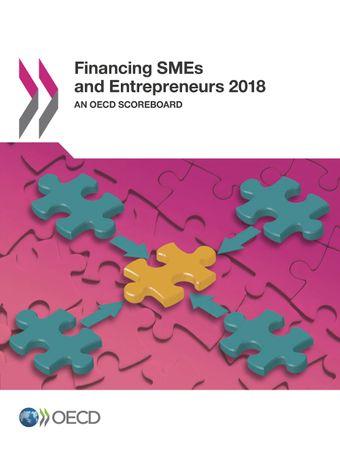 Financing SMEs and Entrepreneurs: Financing SMEs and Entrepreneurs 2018: An OECD Scoreboard