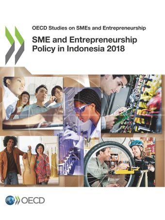 OECD Studies on SMEs and Entrepreneurship: SME and Entrepreneurship Policy in Indonesia 2018: