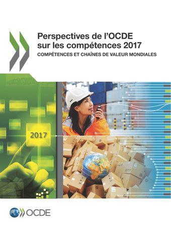 : Perspectives de l'OCDE sur les compétences 2017: Compétences et chaînes de valeur mondiales