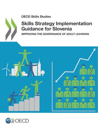 OECD Skills Studies: Skills Strategy Implementation Guidance for Slovenia: Improving the Governance of Adult Learning