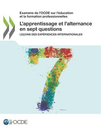 Examens de l'OCDE sur l'éducation et la formation professionnelles: L'apprentissage et l'alternance en sept questions: Leçons des expériences internationales