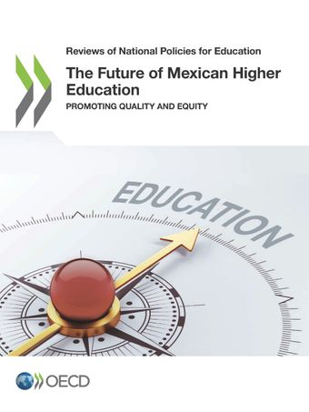 Reviews of National Policies for Education: The Future of Mexican Higher Education: Promoting Quality and Equity