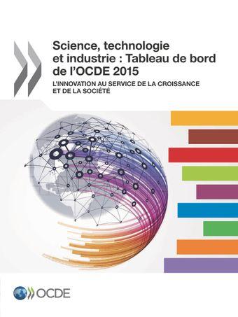 Science, technologie et industrie : tableau de bord de l'OCDE: Science, technologie et industrie : Tableau de bord de l'OCDE 2015: L'innovation au service de la croissance et de la société