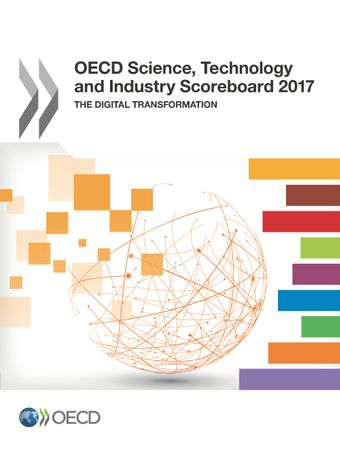 OECD Science, Technology and Industry Scoreboard: OECD Science, Technology and Industry Scoreboard 2017: The digital transformation