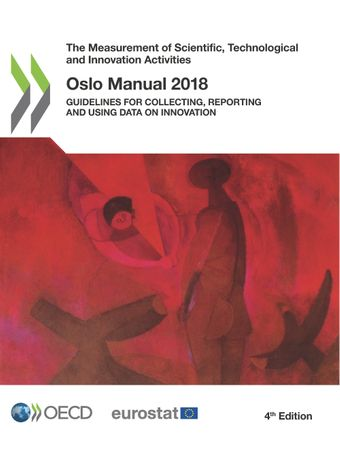 The Measurement of Scientific, Technological and Innovation Activities: Oslo Manual 2018: Guidelines for Collecting, Reporting and Using Data on Innovation, 4th Edition