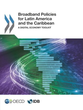 : Broadband Policies for Latin America and the Caribbean: A Digital Economy Toolkit