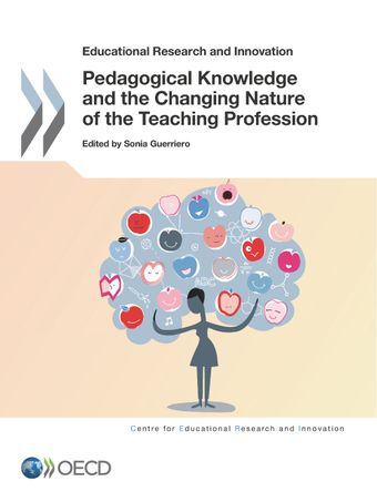 Educational Research and Innovation: Pedagogical Knowledge and the Changing Nature of the Teaching Profession: