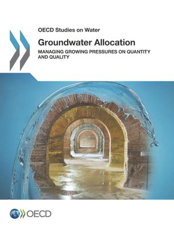 OECD Studies on Water: Groundwater Allocation: Managing Growing Pressures on Quantity and Quality