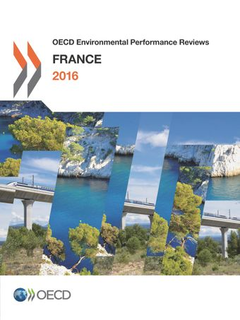 OECD Environmental Performance Reviews: OECD Environmental Performance Reviews: France 2016: