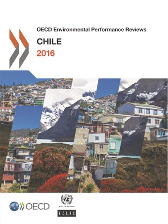 OECD Environmental Performance Reviews: OECD Environmental Performance Reviews: Chile 2016: