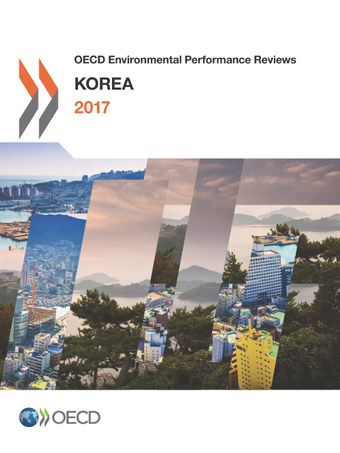 OECD Environmental Performance Reviews: OECD Environmental Performance Reviews: Korea 2017: