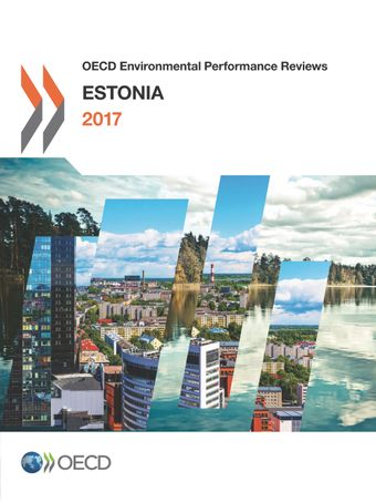 OECD Environmental Performance Reviews: OECD Environmental Performance Reviews: Estonia 2017: