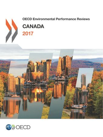 OECD Environmental Performance Reviews: OECD Environmental Performance Reviews: Canada 2017: