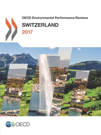 OECD Environmental Performance Reviews: OECD Environmental Performance Reviews: Switzerland 2017: