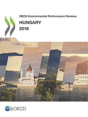 OECD Environmental Performance Reviews: OECD Environmental Performance Reviews: Hungary 2018: