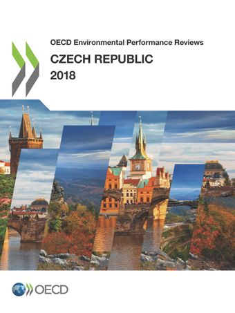 OECD Environmental Performance Reviews: OECD Environmental Performance Reviews: Czech Republic 2018: