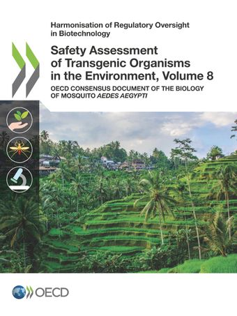 Harmonisation of Regulatory Oversight in Biotechnology: Safety Assessment of Transgenic Organisms in the Environment, Volume 8: OECD Consensus Document of the Biology of Mosquito Aedes aegypti