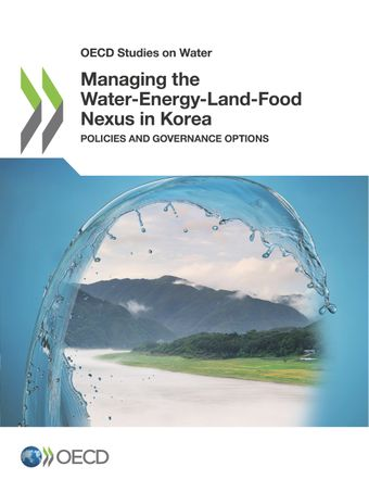 OECD Studies on Water: Managing the Water-Energy-Land-Food Nexus in Korea: Policies and Governance Options