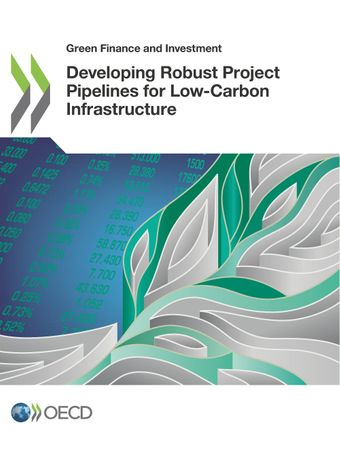Green Finance and Investment: Developing Robust Project Pipelines for Low-Carbon Infrastructure: