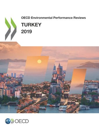 OECD Environmental Performance Reviews: OECD Environmental Performance Reviews: Turkey 2019: