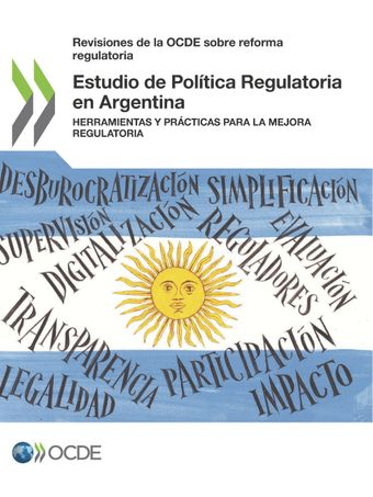 Revisiones de la OCDE sobre reforma regulatoria: Estudio de Política Regulatoria en Argentina: Herramientas y prácticas para la mejora regulatoria