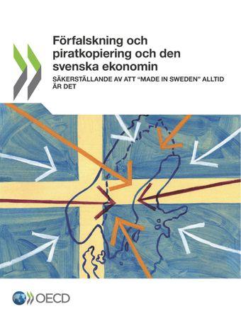 """: Förfalskning och piratkopiering och den svenska ekonomin: Säkerställande av att """"Made in Sweden"""" alltid är det"""