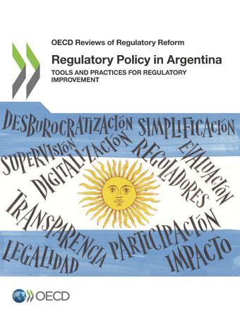OECD Reviews of Regulatory Reform: Regulatory Policy in Argentina: Tools and Practices for Regulatory Improvement