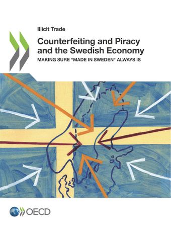 "Illicit Trade: Counterfeiting and Piracy and the Swedish Economy: Making Sure ""Made in Sweden"" Always Is"