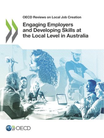 OECD Reviews on Local Job Creation: Engaging Employers and Developing Skills at the Local Level in Australia: