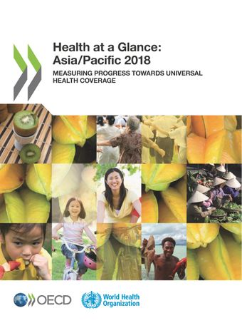 Health at a Glance: Asia/Pacific: Health at a Glance: Asia/Pacific 2018: Measuring Progress towards Universal Health Coverage