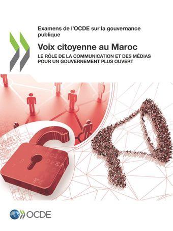 Examens de l'OCDE sur la gouvernance publique: Voix citoyenne au Maroc: Le rôle de la communication et des médias pour un gouvernement plus ouvert