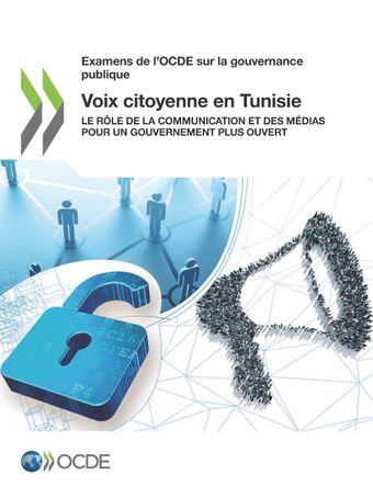 Examens de l'OCDE sur la gouvernance publique: Voix citoyenne en Tunisie: Le rôle de la communication et des médias pour un gouvernement plus ouvert
